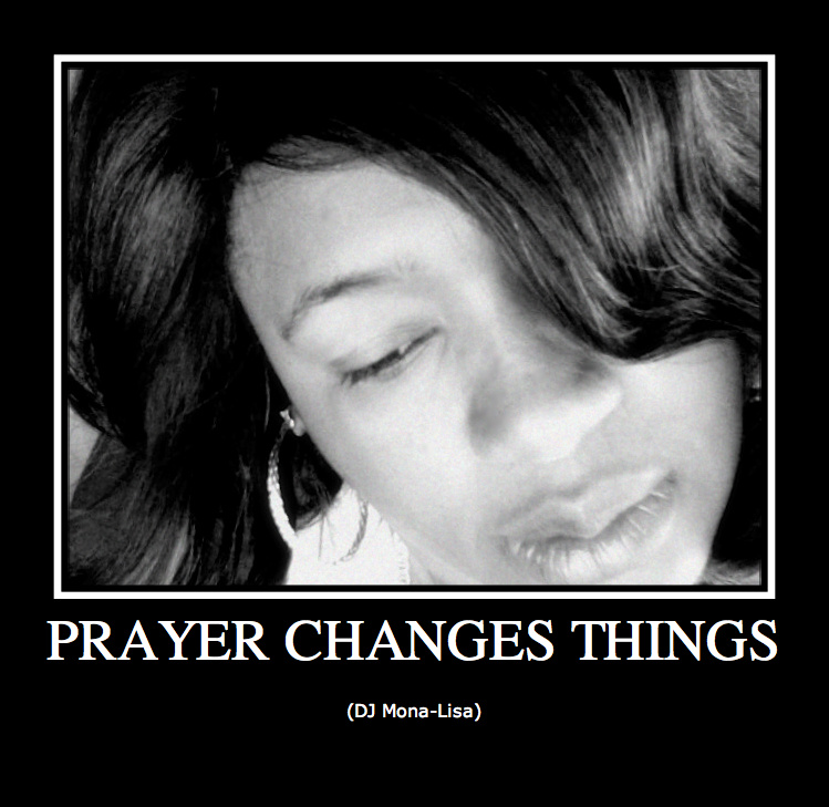 Prayer Changes Things--DJ Mona-Lisa